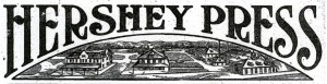 On September 3, 1909 Hershey launched its first newspaper, The Hershey Press.