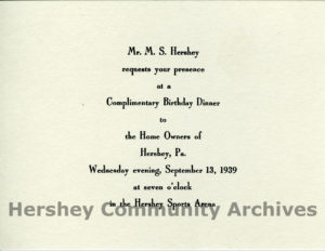 Milton Hershey invited community homeowners to a special dinner in honor of his birthday in 1938.